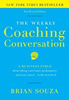 The Weekly Coaching Conversation: A Business Fable about taking your team's performance - and your career - to the next level