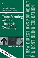 Transforming Adults Through Coaching, ACE 148 (J-B ACE Single Issue Adult & Continuing Education)