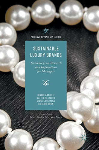 Download Sustainable Luxury Brands: Evidence from Research and Implications for Managers (Palgrave Advances in Luxury) 1137601582