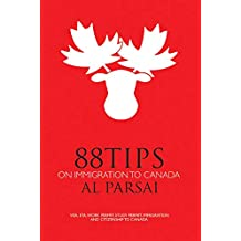 88 Tips on Immigration to Canada: Visa, eTA, Work Permit, Study Permit, Immigration, and Citizenship to Canada