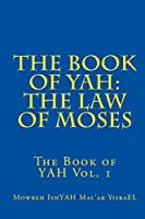 The Book of Yah: The Law of Moses: the Scriptures of Truth