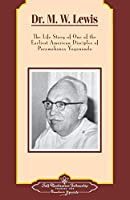Dr. M. W. Lewis: The Life Story of One of the Earliest American Disciples of Paramahansa Yogananda