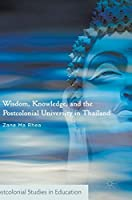 Wisdom, Knowledge, and the Postcolonial University in Thailand (Postcolonial Studies in Education)