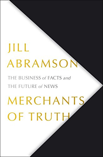 Merchants of Truth: The Business of Facts and The Future of News (English Edition)