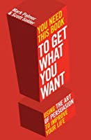 You Need This Book ...: ... to get what you want