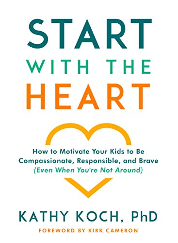 Start with the Heart: How to Motivate Your Kids to Be Compassionate, Responsible, and Brave (Even  When You're Not Around) (English Edition)