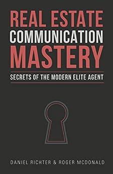 Real Estate Communication Mastery: Secrets of the Modern Elite Agent by [Richter, Daniel, McDonald, Roger]