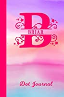 Briar Dot Journal: Personalized Custom First Name Personal Dotted Bullet Grid Writing Diary | Cute Pink & Purple Watercolor Cover | Daily Journaling for Journalists & Writers for Note Taking | Write about your Life Experiences & Interests