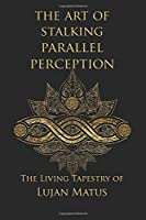 The Art of Stalking Parallel Perception: The Living Tapestry of Lujan Matus, 10th Anniversary Edition