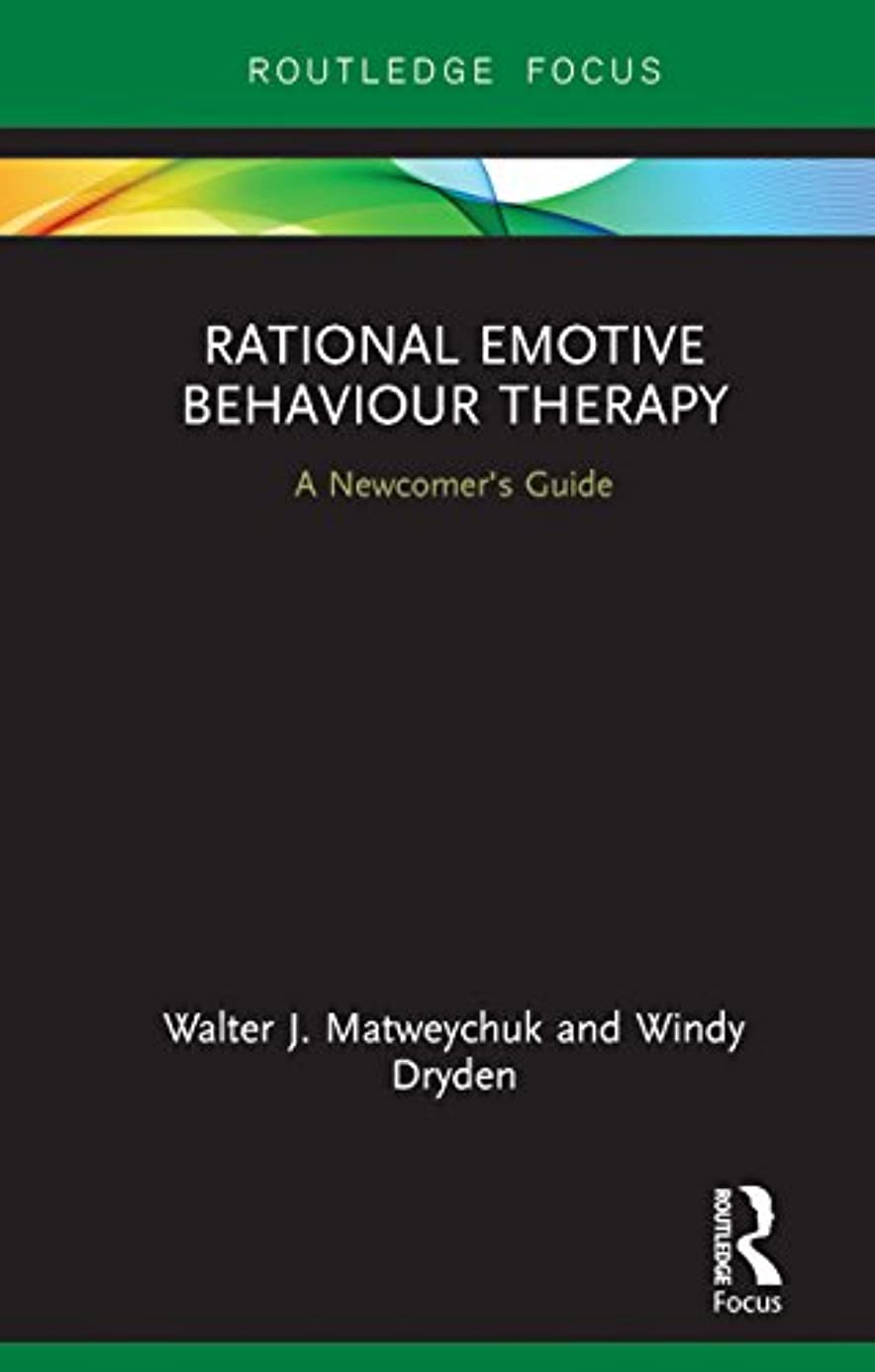 エンディング鈍いクラッシュRational Emotive Behaviour Therapy: A Newcomer's Guide (Routledge Focus on Mental Health) (English Edition)
