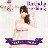 Birthday wedding / 柏木由紀