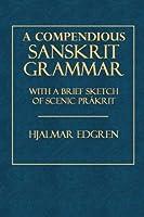 A Compendious Sanskrit Grammar: With a Brief Sketch of Scenic Prakrit [並行輸入品]