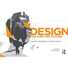 Design for a Better Future: A guide to designing in complex systems