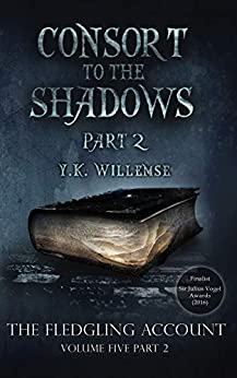Consort to the Shadows: Part 2 (The Fledgling Account) by [Willemse, Y. K.]