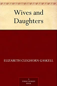Wives and Daughters by [Gaskell, Elizabeth Cleghorn]
