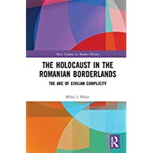 The Holocaust in the Romanian Borderlands: The Arc of Civilian Complicity (Mass Violence in Modern History Book 4)