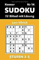 SUDOKU Kenner, Stufen 3-5, Nr 14: 72 Raetsel mit Loesung (SUDOKU, STUFEN 3-5)