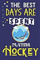 The Best Days Are Spent Playing Hockey: Hockey Gifts for Boys, Girls & Teens.... Yellow & Blue Lined Notebook or Journal