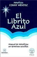 El Librito azul / The little blue book: Manual de metafísica en términos sencillos / Manual of metaphysics in simple terms (Coleccion Metafisica Conny Mendez)
