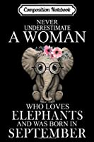 Composition Notebook: Never Underestimate A Woman Loves Elephant Born In September  Journal/Notebook Blank Lined Ruled 6x9 100 Pages