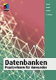 Datenbanken: Praxiswissen fuer Anwender