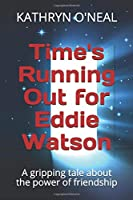 Time's Running Out for Eddie Watson: A gripping tale about the power of friendship