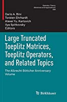 Large Truncated Toeplitz Matrices, Toeplitz Operators, and Related Topics: The Albrecht Boettcher Anniversary Volume (Operator Theory: Advances and Applications)