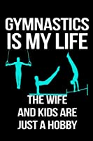 Gymnastics Is My Life The Wife And Kids Are Just A Hobby: Notebooks To Write In