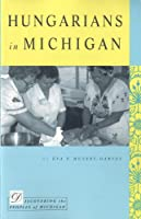 Hungarians in Michigan (Discovering the Peoples of Michigan)