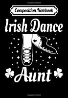 Composition Notebook: Womens Aunt Irish Dance Gift St Patricks Day Green Dancing, Journal 6 x 9, 100 Page Blank Lined Paperback Journal/Notebook