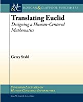 Translating Euclid: Designing a Human-Centered Mathematics (Synthesis Lectures on Human-Centered Informatics)