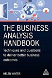The Business Analysis Handbook: Techniques and Questions to Deliver Better Business Outcomes (English Edition)