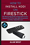 How to Install Kodi on Firestick: The Step by Step Guide to Setup Kodi on Your Fire Tv/Fire Stick (with Screenshots and Other Ad