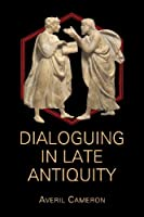 Dialoguing in Late Antiquity (Hellenic Studies Series)