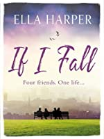 If I Fall: An unputdownable and emotional novel about love, loss and friendship