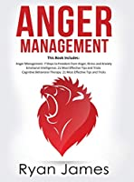 Anger Management: 3 Manuscripts - Anger Management: 7 Steps to Freedom, Emotional Intelligence: 21 Best Tips to Improve Your EQ, Cognitive Behavioral Therapy: 21 Best Tips to Retrain Your Brain
