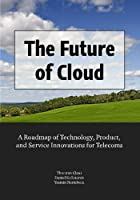 The Future of Cloud: A Roadmap of Technology Product and Service Innovations for Telecoms [並行輸入品]