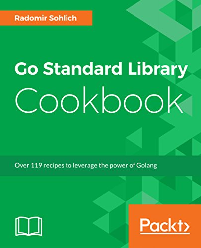 Go Standard Library Cookbook: Over 119 recipes to leverage the power of Golang