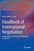 Handbook of International Negotiation: Interpersonal, Intercultural, and Diplomatic Perspectives