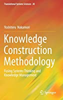 Knowledge Construction Methodology: Fusing Systems Thinking and Knowledge Management (Translational Systems Sciences)
