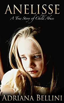 Anelisse: A True Story of Child Abuse by [Bellini, Adriana]