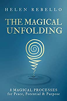 The Magical Unfolding: Eight Magical Processes for Peace, Potential and Purpose by [Rebello, Helen]