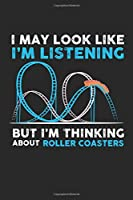 I may look like I'm listening But I'm thinking about Roller Coasters: Roller Coaster - Theme Park Dot Grid Notebook 6x9 Inches - 120 dotted pages for notes, drawings, formulas | Organizer writing book planner diary