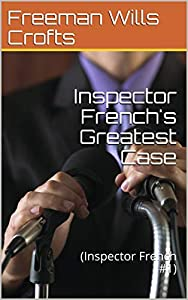 Inspector French's Greatest Case: (Inspector French #1) (English Edition)