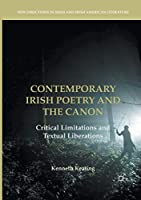 Contemporary Irish Poetry and the Canon: Critical Limitations and Textual Liberations (New Directions in Irish and Irish American Literature)