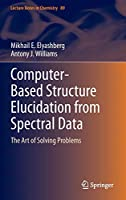 Computer–Based Structure Elucidation from Spectral Data: The Art of Solving Problems (Lecture Notes in Chemistry)