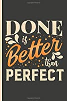 Done is better than Perfect | Blank Lined Journal Notebook: For Writing Notes or Journaling