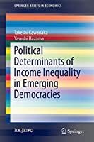 Political Determinants of Income Inequality in Emerging Democracies (SpringerBriefs in Economics)