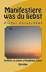 Manifestiere was du liebst: Schritte zu einem erfreulichen Leben (Wahrer Rat 1) (German Edition)