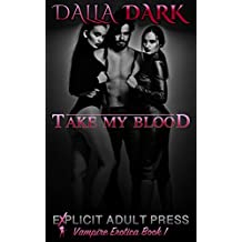 Take My Blood (Explicit Adult Press: Vampire Erotica Book 1)